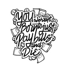 Vintage Hand Drawing Typography Motivational Quote Illustration - You Weren't Born To Just Pay Bills And Die