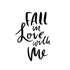 Fall in love with me. Handdrawn calligraphy for Valentine day. Ink illustration. Modern dry brush lettering. Vector illustration.