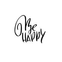 Be happy. Dry brush lettering. Modern calligraphy. Ink vector illustration.