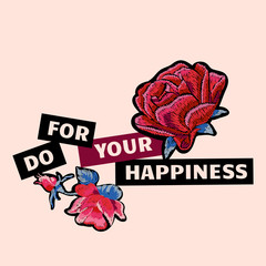 Do for your happiness Slogan with rose. Vector patch for fashion apparels, t shirt, stickers, embroidery and printed tee design.