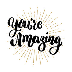 You're amazing. Hand drawn motivation lettering quote. Design element for poster, banner, greeting card.