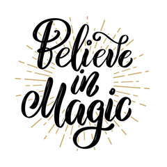 Believe in magic. Hand drawn motivation lettering quote. Design element for poster, banner, greeting card.