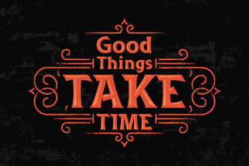 "Smart quote lettering composition with text ""Good things take time"""