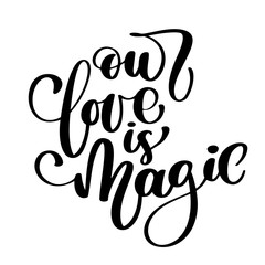 Our love is magic. Valintines day card with hand drawn doodle romantic quote for design greeting cards, tattoo, holiday invitations, photo overlays, t-shirt print, flyer, poster design
