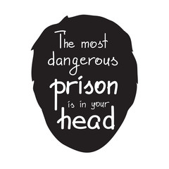 The most dangerous prison is in your head motivational quote lettering. Calligraphy  graphic design typography element for print. Print for poster, t-shirt, bags, postcard, sticker. Cute simple vector