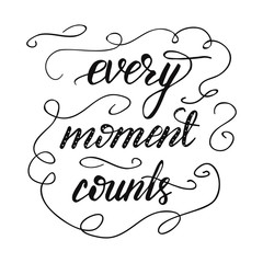 Lettering Every moment counts. Vector illustration.