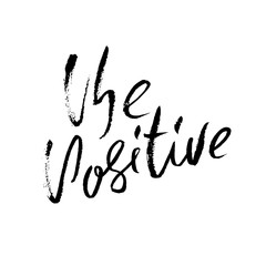 Be positive. Dry brush lettering. Modern calligraphy. Ink vector illustration.