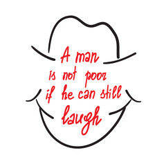 A man is not poor if he can still laugh motivational quote lettering. Calligraphy  graphic design typography element for print. Print for poster, t-shirt, bags, postcard, sticker. Cute simple vector