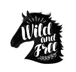 Horse. Wild and free, lettering. Typographic design vector illustration