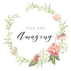 Romantic wreath with quote You are amazing. Card template. Pink flowers with green leaves on the white background. Watercolor vector illustration.