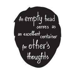 An empty head serves as an excellent container for others thoughts motivational quote lettering.  Print for poster, t-shirt, bags, postcard, sticker. Simple cute vector