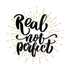 Real not perfect. Hand drawn lettering phrase.