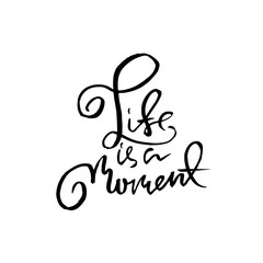 Life is a moment. Dry brush lettering. Modern calligraphy. Ink vector illustration.