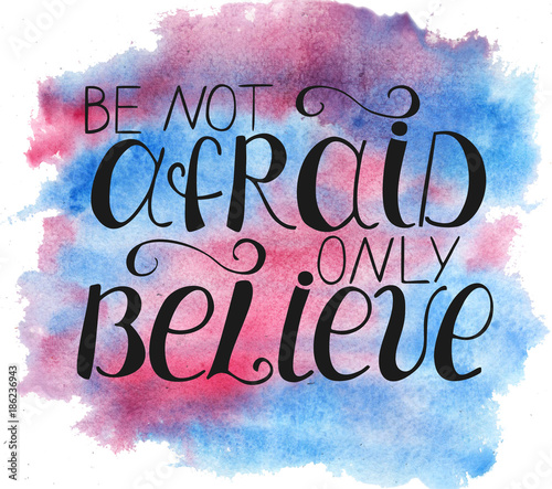 Hand lettering Be not afraid, only believe on watercolor