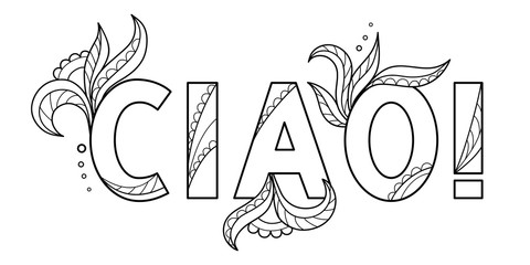 Black outline isolated hand drawn decorative word in italian language. Line lettering phrase, handmade print poster on white background. Ciao, hello. Page of coloring book.