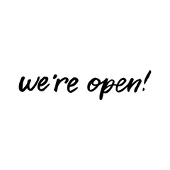 Hand drawn lettering card. The inscription: we're open. Black and white.Perfect design for greeting cards, posters, T-shirts, banners, print invitations.