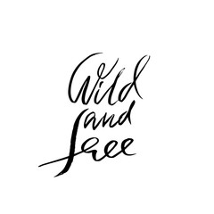 Wild and free. Modern calligraphy. Handwritten lettering. Graphic typography design. Vector illustration.