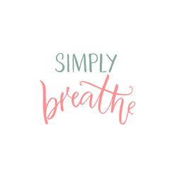 Simply breathe. Inspirational quote, pink and blue caption on white background