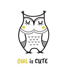 Cute hand drawn owl with quote. Owl is cute. Print for poster, t-shirt or bags