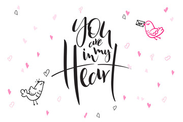 vector hand lettering valentine's day greetings text - you are in my heart - with heart shapes and birds