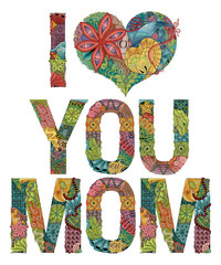 Words I LOVE YOU MOM. Vector decorative zentangle object