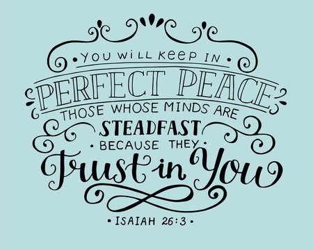 Hand lettering You will keep in perfect peace those whose minds are steadfast because they trust in you.