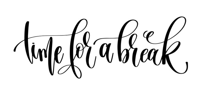 time for a break - hand lettering inscription text