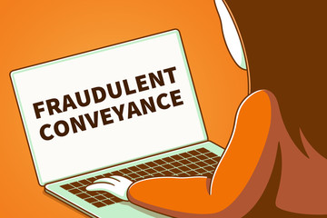 Woman looking at a laptop screen with the words fraudulent conveyance