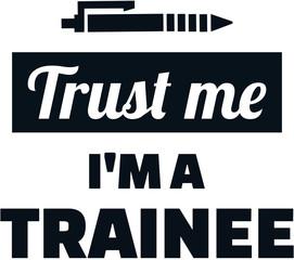 Trust me i am a trainee