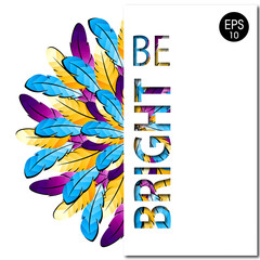 Colorful feathers. Be Bright. Vector background