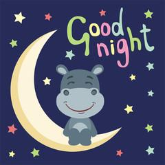 Good night! Funny hippo in cartoon style sitting on moon.