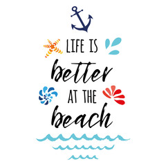 Life is better at the beach. Vector inspirational vacation and travel quote with anchor, wave, seashell, star