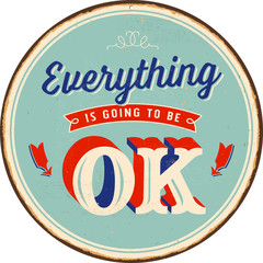 Vintage Metal Sign - Everything is Going to be Ok - Vector EPS 10 - Grunge and rusty effects can be easily removed for a cleaner look.
