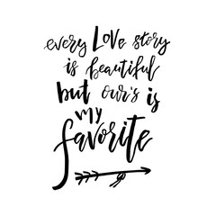 Every Love Story is Beautiful but our is My Favorite - Happy Valentines day card with calligraphy text on white. for Greetings, Congratulations, Housewarming posters, Invitation, Photo overlay