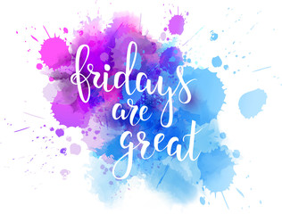 Fridays are great watercolor splash