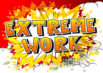 Extreme Work - Comic book style phrase on abstract background.