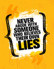 Never Argue With Someone Who Believes Their Own Lies. Inspiring Creative Motivation Quote Poster Template