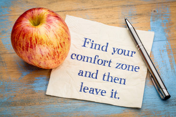 Find your comfort zome and then leave it