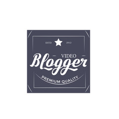 Round Badge Video Blogger with Hand Drawn Lettering Isolated in White Background. Black Logo Emblem Vector Illustration. Can be used for Logotype, Branding.
