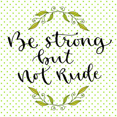 Be strong but not rude. Handwritten greeting card design. Printable quote template. Calligraphic vector illustration.
