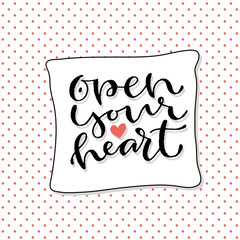 Open your heart. Handwritten greeting card design. Printable quote template. Calligraphic vector illustration.