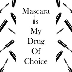 Fashion typography slogan: Mascara is my drugs of choice. Style written lettering with mascara brush on background of a pattern of mascara and brushes. Design for T-shirt, wallpaper, poster, postcard.