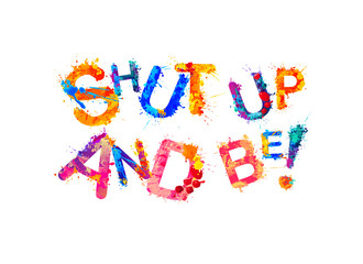 Shut up and be! Motivation inscription