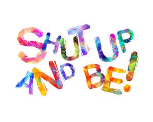 Shut up and be! Motivation inscription