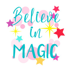 "Lettering ""Believe in magic"" on white background stars and bubbles for print"