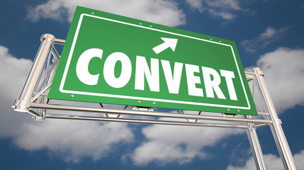 Convert Freeway Sign Sell Close Deal Customer 3d Illustration