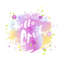Handwritten modern lettering Hello April isolated on watercolor imitation background. Lettering for art shop, logo, badge, postcard, poster, banner, web. Vector illustration.