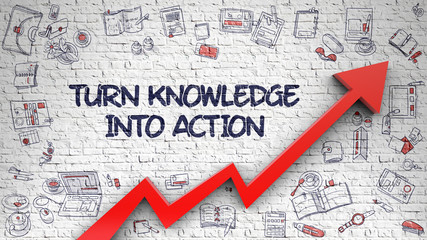 Turn Knowledge Into Action Drawn on Brick Wall.