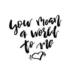 You Mean a World to Me - Happy Valentines day card with calligraphy text  on white background. Template for Greetings, Congratulation, Housewarming posters, Invitation, Photo overlay. Vector