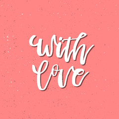 With Love - Inspirational Valentines day romantic handwritten quote. Good for greetings, posters, t-shirt, prints, cards, banners.  Vector Lettering. Typographic element for your design